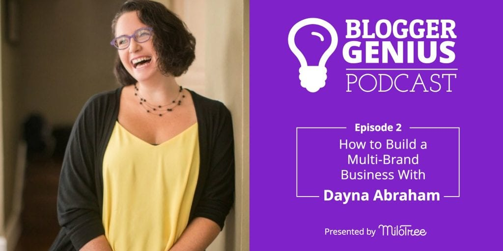 Blogger Genius Podcast - How To Build a Multi-Brand Business With Dayna Abraham | MiloTree.com