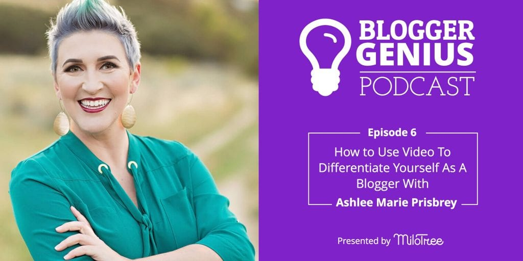 Blogger Genius Podcast: How to use Video to Differentiate Yourself as A Blogger With Ashlee Marie Prisbrey | MiloTree.com