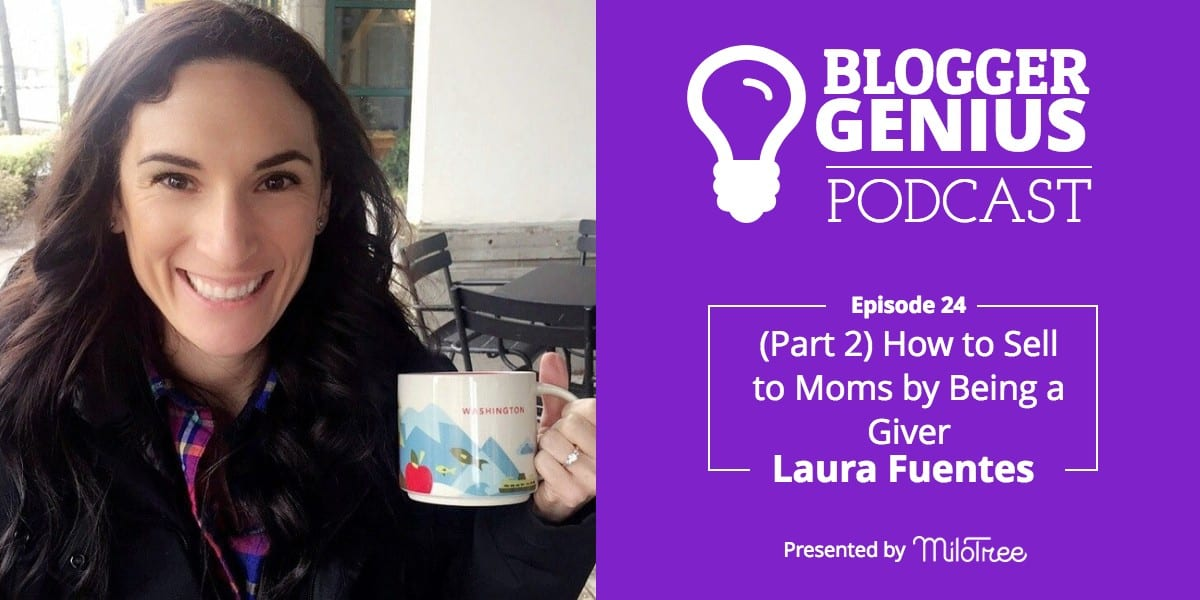 How to Sell to Moms by Being a Giver with Laura Fuentes (Part 2) | MiloTree.com