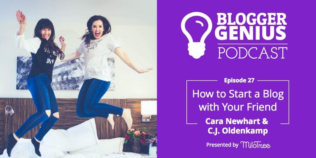 #027: How to Start a Blog with a Friend with Cara Newhart and C.J. Oldenkamp   MiloTree.com
