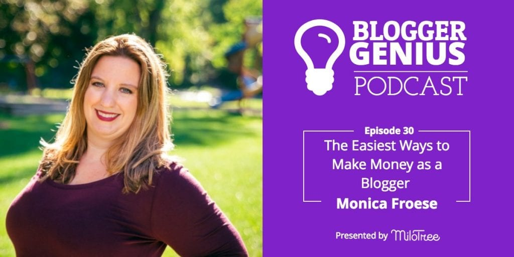 #030: The Easiest Ways to Make Money as a Blogger with Monica Froese (Part 2) | MiloTree.com
