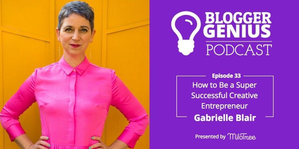 How to Be a Super Successful Creative Entrepreneur with Gabrielle Blair | MiloTree.com