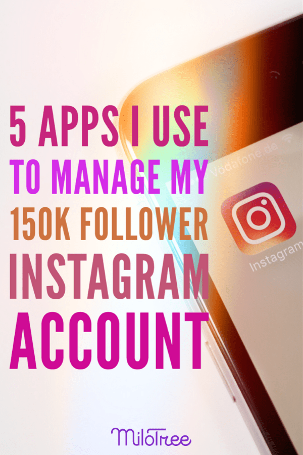 5 Apps I Use to Manage My 150k+ Follower Instagram Account | MiloTree.com