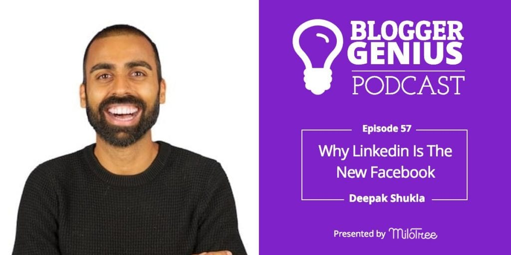 Why Linkedin Is The New Facebook With Deepak Shukla | MiloTree.com