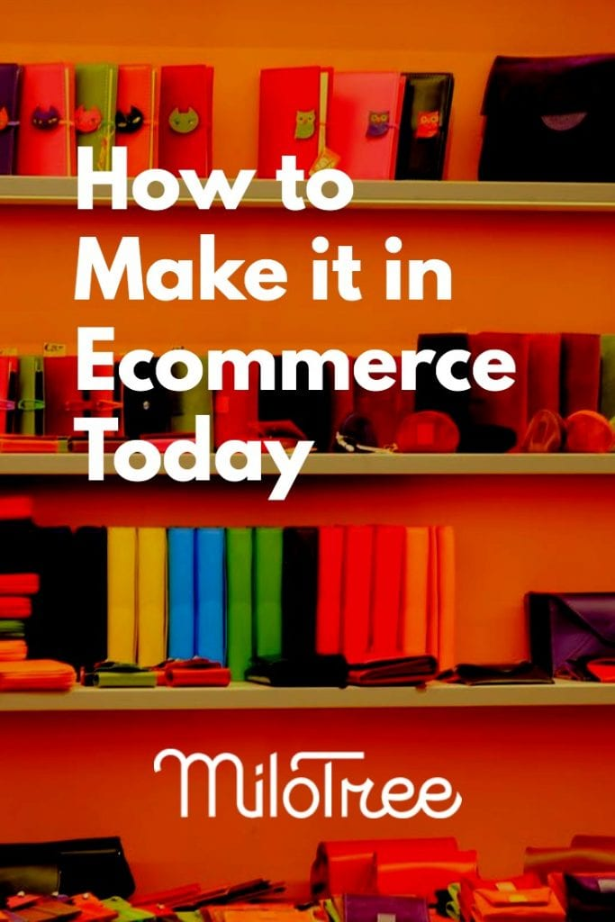 How to Make it in Ecommerce Today | MiloTree.com