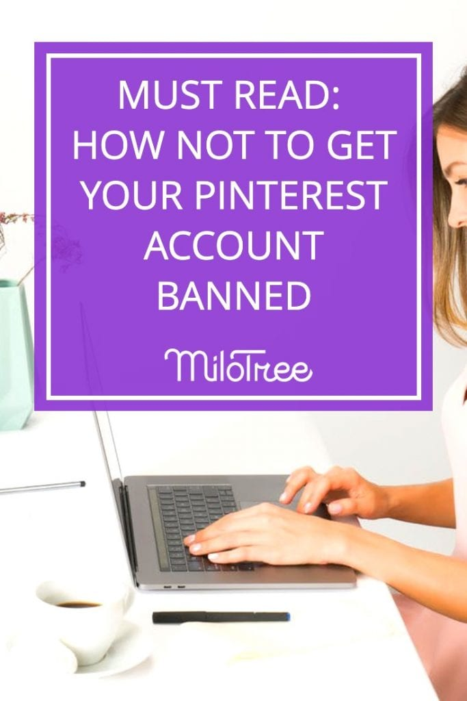 How to Keep Your Pinterest Account Growing and Out of Trouble | MiloTree.com