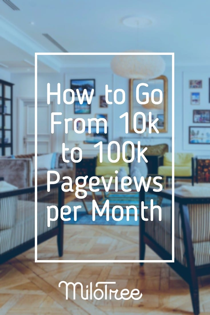 How to Go From 10k to 100k Pageviews per Month | MiloTree.com